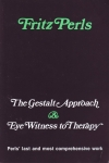 THE GESTALT APPROACH & EYE WITNESS TO THERAPY : Perls' Last & Most Comprehensive Work