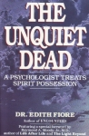 THE UNQUIET DEAD : A Psychologist Treats Spirit Possession