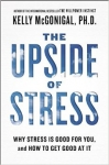 THE UPSIDE OF THE STRESS: Why Stress Is Good for Your, and How to Get Good at It