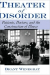 THEATRE OF DISORDER: Patients, Doctord, and The Construction of Illness
