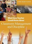 WHAT EVERY TEACHER SHOULD KNOW ABOUT CLASSROOM MANAGEMENT & DISCIPLINE