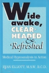 WIDE, AWAKE, CLEAR-HEADED & REFRESHED: Medical Hypnoanalysis in Action