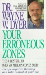 YOUR ERRONEOUS ZONES : Escape Negative Thinking & Take Control Of Your Life